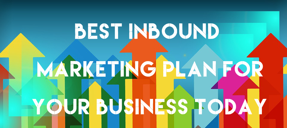Best Inbound Marketing Plan for Your Business Today