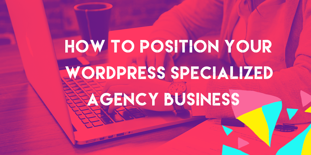 How to Position Your WordPress Specialized Agency Business